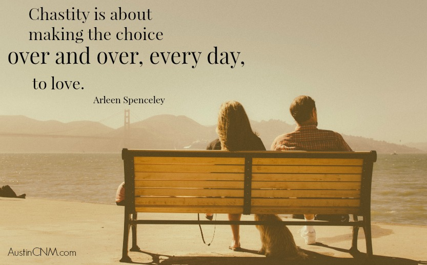 Chastity is about making the choice, over and over, every day, to love. —Arleen Spenceley