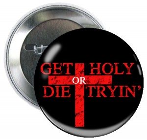 Get holy or die tryin'.