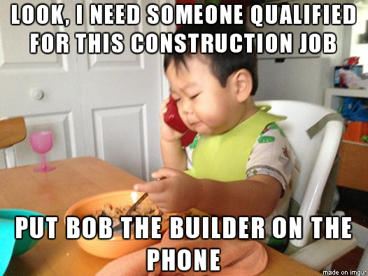 Business Baby calls in Bob the Builder.