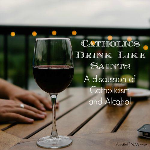 Catholics Drink Like Saints: A Discussion of Catholicism and Alcohol at AustinCNM.com