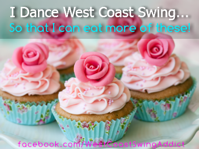 I dance West Coast Swing so that I can eat more cupcakes.