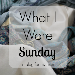 What I Wore Sunday, hosted by A Blog for My Mom