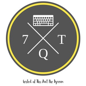 7 Quick Takes, hosted by This Ain't the Lyceum