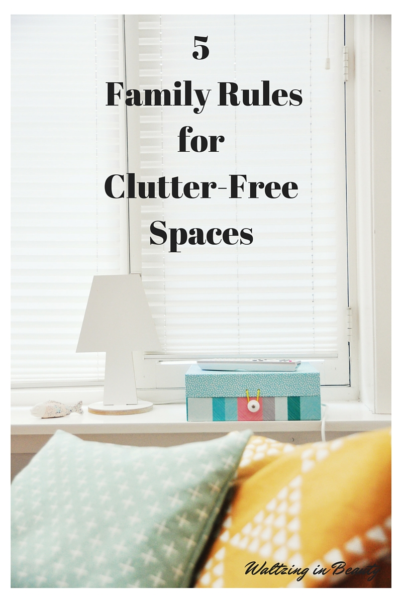 5 Family Rules for Clutter-Free Spaces: Guest Post at Waltzing in Beauty
