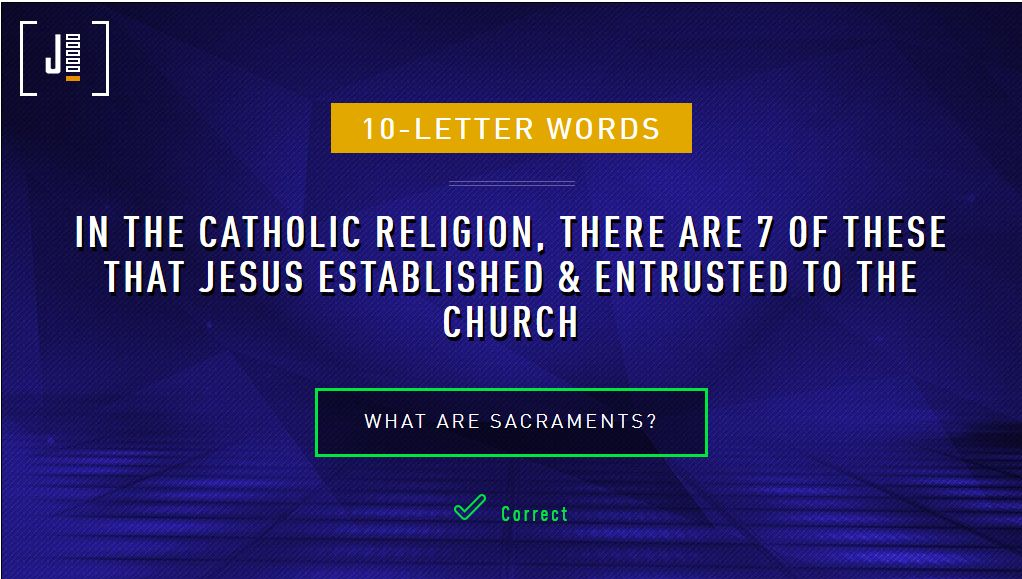 Category: 10-Letter Words; In the Catholic religion, there are 7 of these Jesus establish and entrusted to the Church.