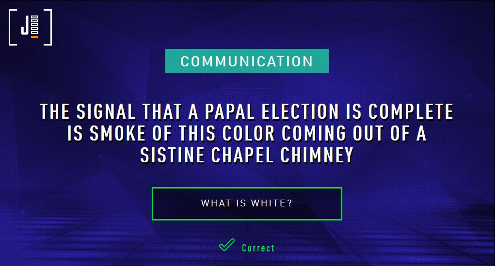 Category: Communication; The signal that a papal election is complete is smoke of this color coming out of the Sistine Chapel chimney.