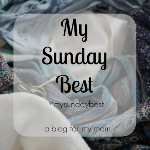 My Sunday Best, hosted at A Blog for My Mom