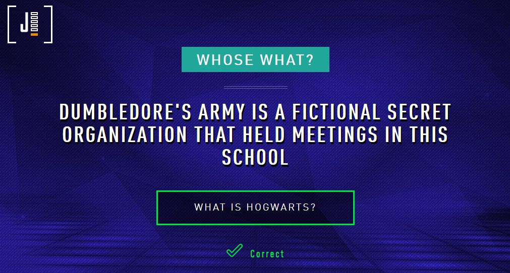 Whose What?: Dumbledore's Army is a fictional organization that held meetings in this school. What is Hogwarts?