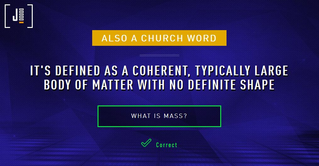 Also a Church Word: It's defined as a coherent, typically large body of matter with no definite shape. What is matter?
