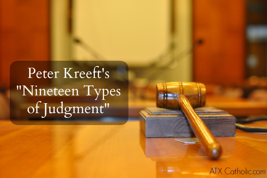 "Peter Kreeft's ""Nineteen Types of Judgment,"" at ATX Catholic.com"