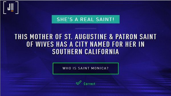 This mother of St. Augustine and patron saint of wives has a city named for her in southern California. Who is St. Monica?