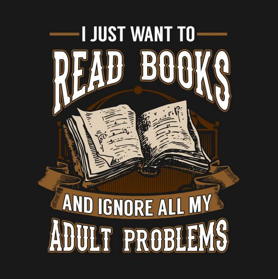 I just want to read books and ignore all my adult problems.